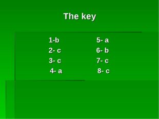 The key 1-b 5- a 2- c 6- b 3- c 7- c 4- a 8- c