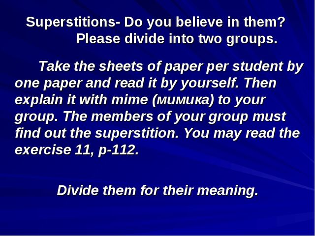 Superstitions- Do you believe in them? Please divide into two groups. Take th...