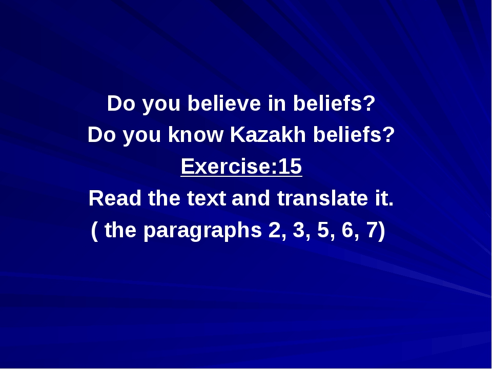 Do you believe in beliefs? Do you know Kazakh beliefs? Exercise:15 Read the t...