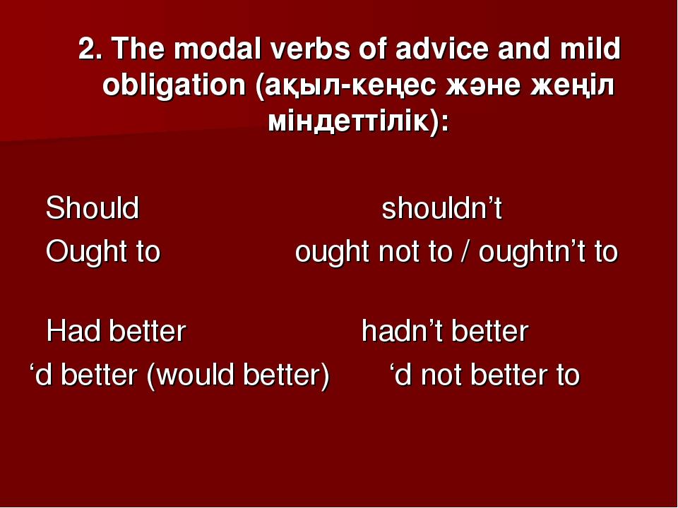 2. The modal verbs of advice and mild obligation (ақыл-кеңес және жеңіл мінд...