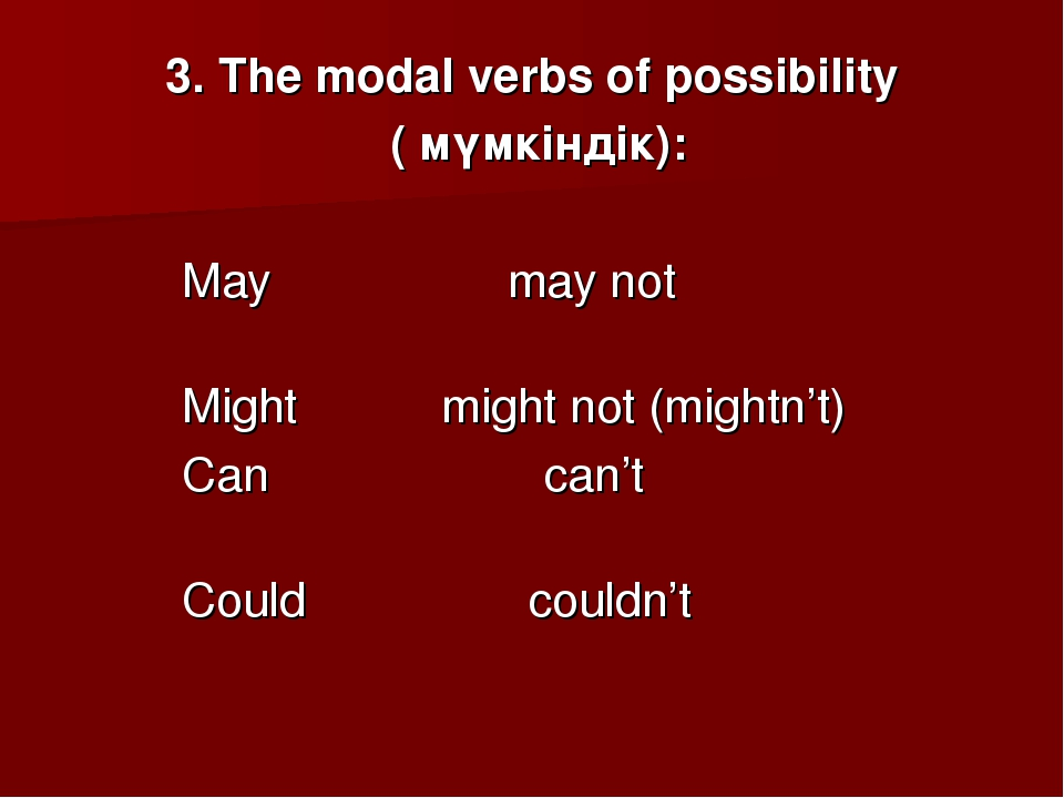 3. The modal verbs of possibility ( мүмкіндік): May may not Might might not (...