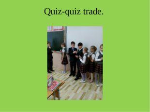 Quiz-quiz trade.