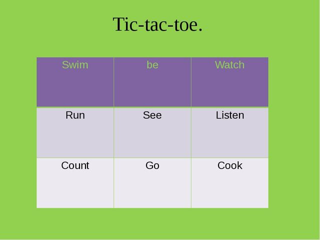 Tic-tac-toe. Swim be Watch Run See Listen Count Go Cook