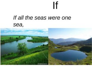 If If all the seas were one sea,