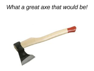 What a great axe that would be!