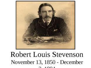Robert Louis Stevenson November 13, 1850 - December 3, 1894
