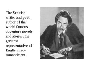 The Scottish writer and poet, author of the world-famous adventure novels and