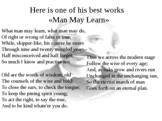 Here is one of his best works «Man May Learn» What man may learn, what man ma...