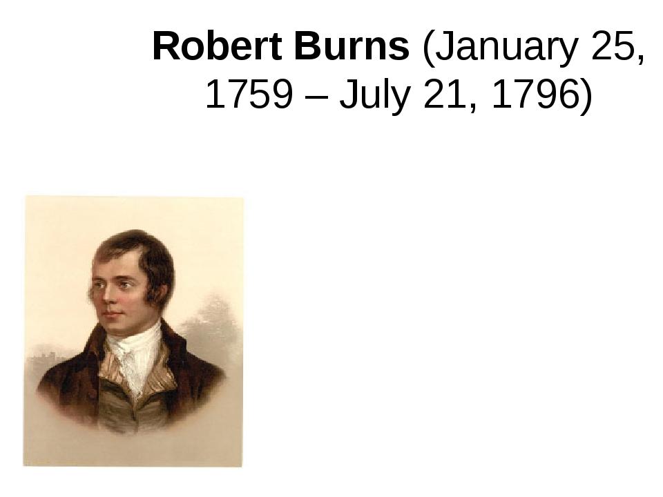 Robert Burns(January 25, 1759 – July 21, 1796)