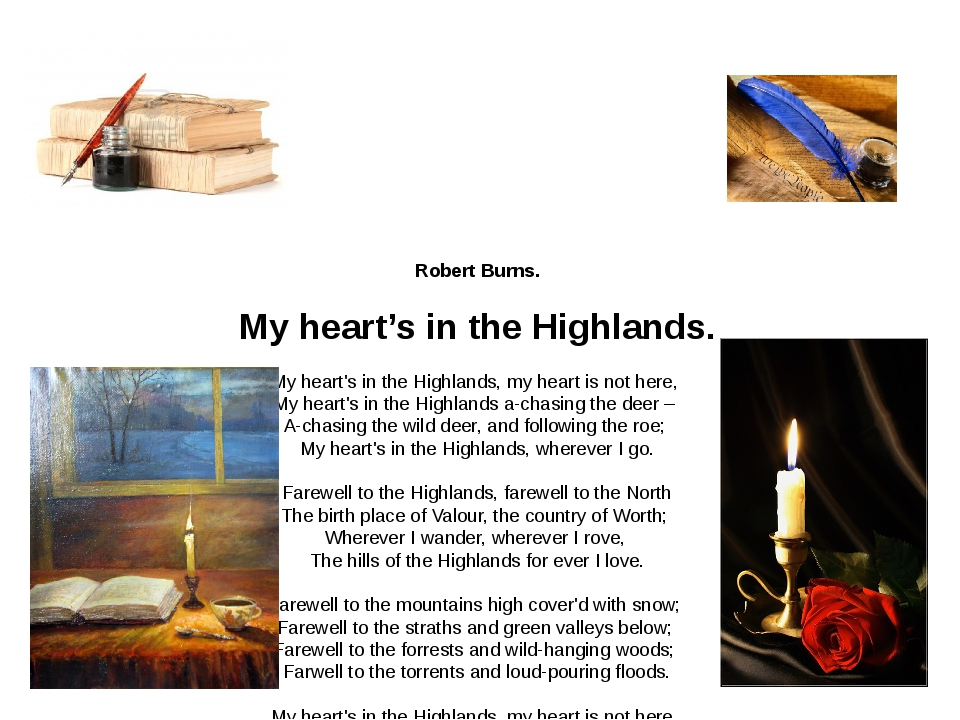 Robert Burns. My heart's in the Highlands. My heart's in the Highlands, my h...