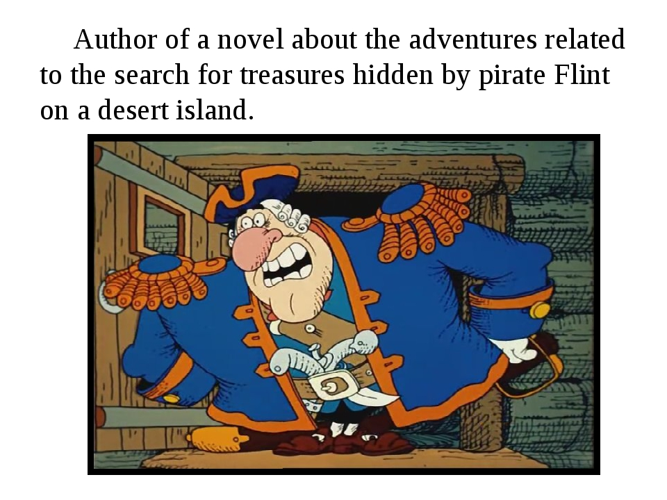 Author of a novel about the adventures related to the search for treasures h...
