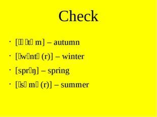 Check [ˈɔːtəm] – autumn [ˈwɪntə(r)] – winter [sprɪŋ] – spring [ˈsʌmə(r)] – su