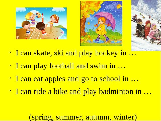 I can skate, ski and play hockey in … I can play football and swim in … I ca...