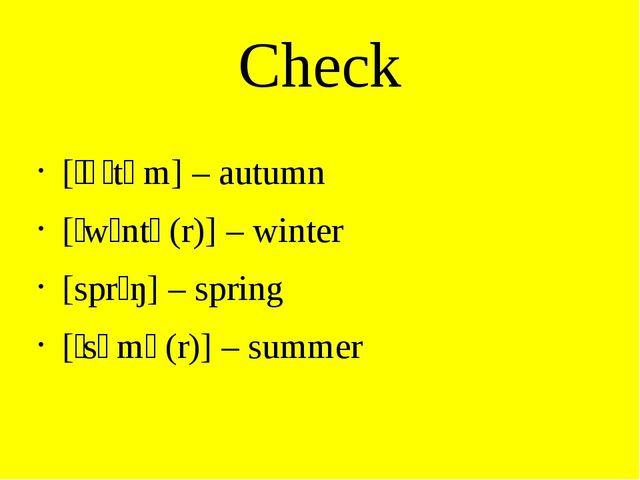 Check [ˈɔːtəm] – autumn [ˈwɪntə(r)] – winter [sprɪŋ] – spring [ˈsʌmə(r)] – su...