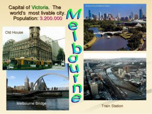 Capital of Victoria. The world's most livable city. Population: 3.200.000 Tra