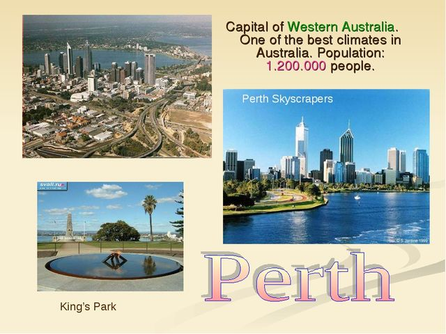 Capital of Western Australia. One of the best climates in Australia. Populati...