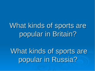 What kinds of sports are popular in Britain? What kinds of sports are popular