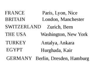 Paris, Lyon, Nice FRANCE London, Manchester BRITAIN Zurich, Bern SWITZERLAND