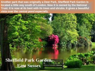 Another park that was originally a Deer Park, Sheffield Park Garden is locate