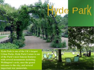 Hyde Park is one of the UK's largest Urban Parks. Hyde Park Corner is one of
