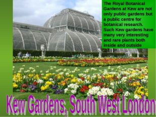 The Royal Botanical Gardens at Kew are not only public gardens but a public c
