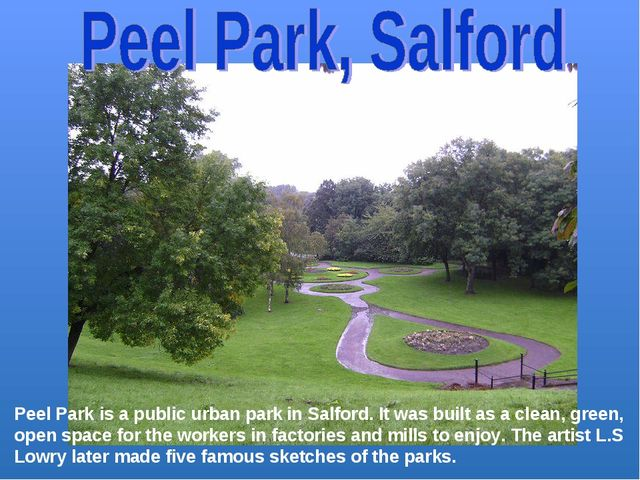 Peel Park is a public urban park in Salford. It was built as a clean, green,...