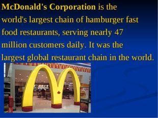 McDonald's Corporationis the world's largest chain of hamburgerfast food re