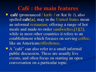 Café : the main features café(pronounced/ˈkæfeɪ/or/kæˈfeɪ/), also spelle