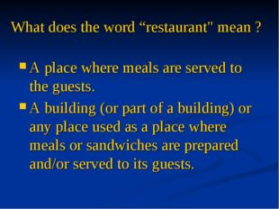 """What does the word """"restaurant"""" mean ? A place where meals are served to the"""