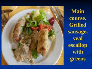 Main course. Grilled sausage, veal escallop with greens
