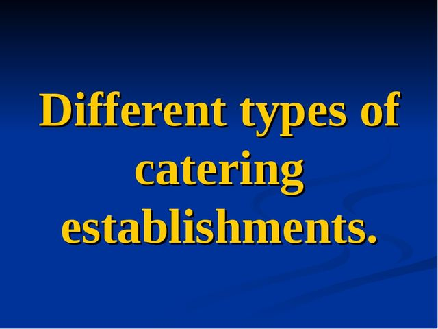 Different types of catering establishments.