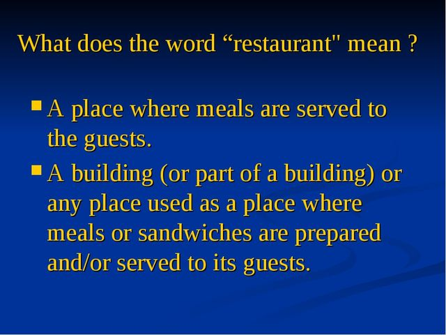 """What does the word """"restaurant"""" mean ? A place where meals are served to the..."""