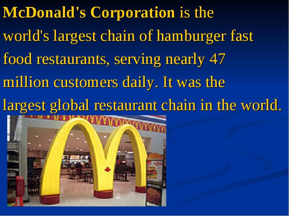 McDonald's Corporationis the world's largest chain of hamburgerfast food re...