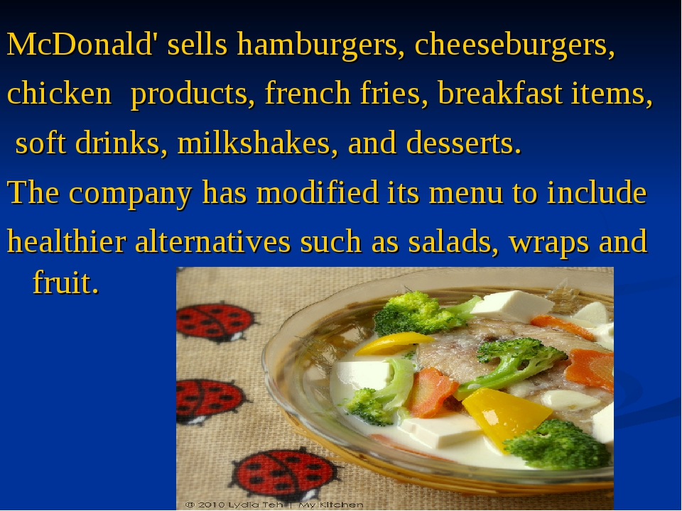 McDonald' sellshamburgers,cheeseburgers, chicken products,french fries,...