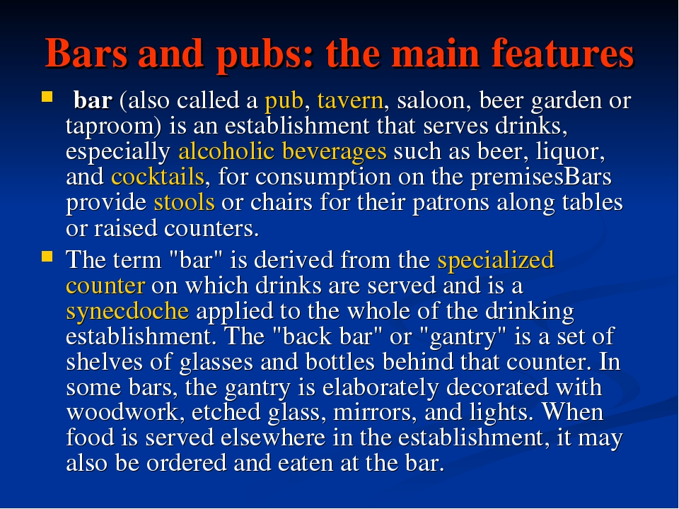 Bars and pubs: the main features bar(also called apub,tavern, saloon, bee...