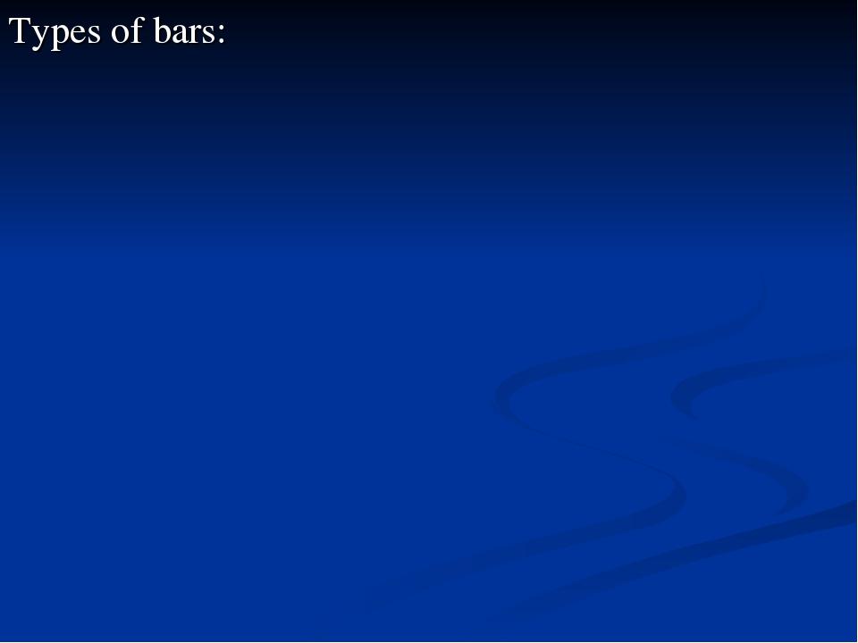 Types of bars: