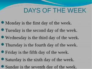 DAYS OF THE WEEK Monday is the first day of the week. Tuesday is the second d
