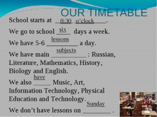 OUR TIMETABLE School starts at _____ _________. We go to school ____ days a w