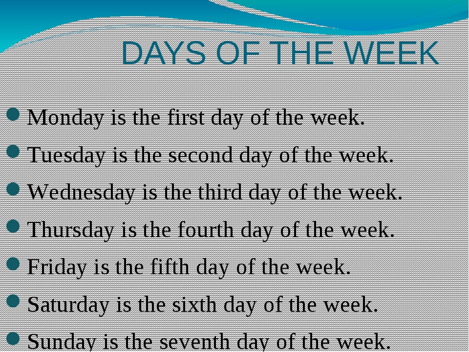 DAYS OF THE WEEK Monday is the first day of the week. Tuesday is the second d...