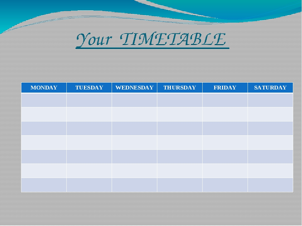 Your TIMETABLE MONDAY TUESDAY WEDNESDAY THURSDAY FRIDAY SATURDAY
