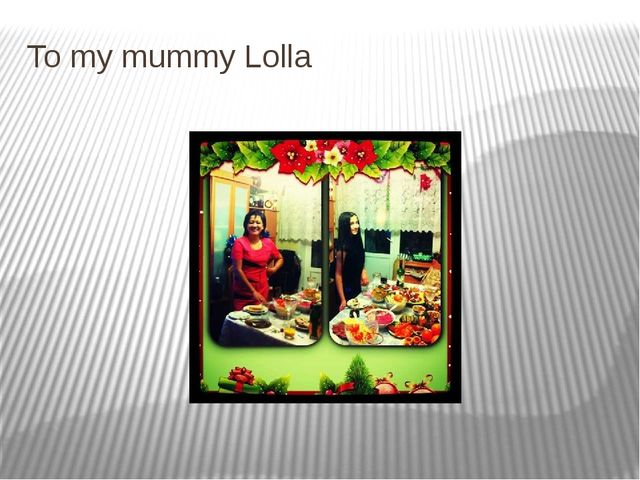 To my mummy Lolla