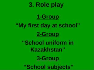 "3. Role play 1-Group ""My first day at school"" 2-Group ""School uniform in Kaza"