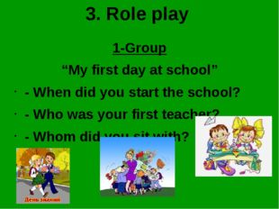 "3. Role play 1-Group ""My first day at school"" - When did you start the school"
