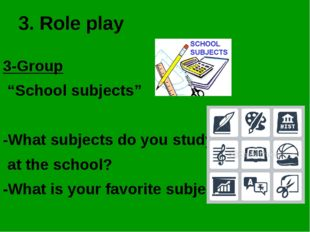 "3. Role play 3-Group ""School subjects"" -What subjects do you study at the sch"