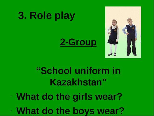 """3. Role play 2-Group """"School uniform in Kazakhstan"""" What do the girls wear? W..."""