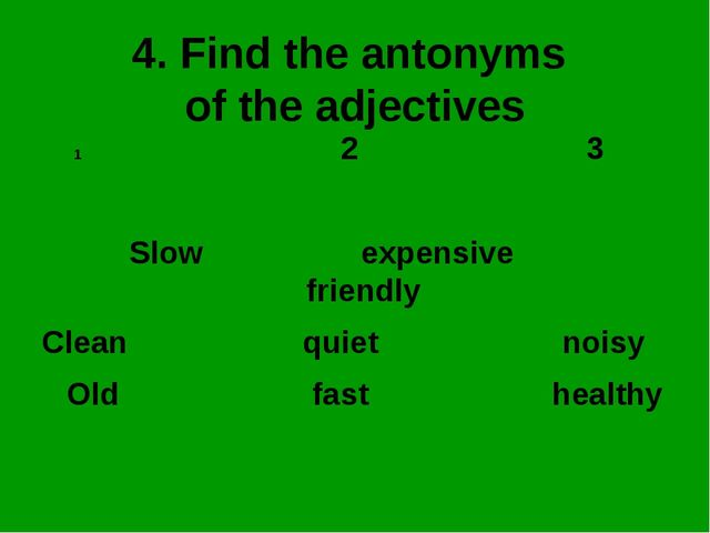 4. Find the antonyms of the adjectives 2 3 Slow expensive friendly Clean quie...