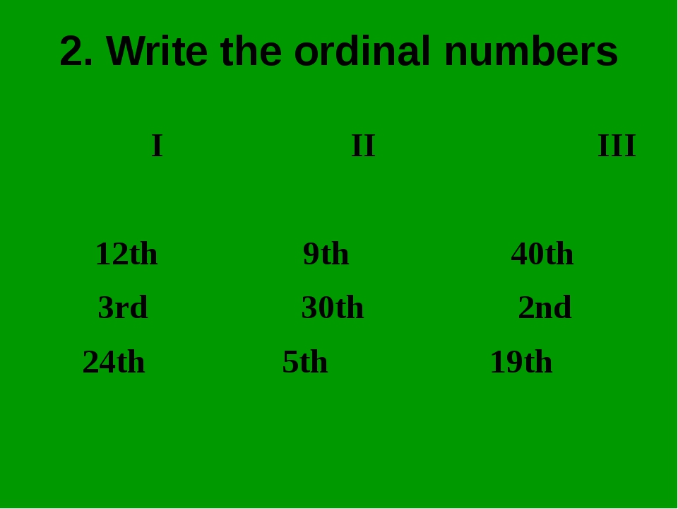 2. Write the ordinal numbers I II III 12th 9th 40th 3rd 30th 2nd 24th 5th 19th