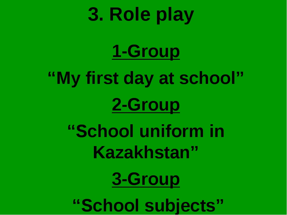 "3. Role play 1-Group ""My first day at school"" 2-Group ""School uniform in Kaza..."