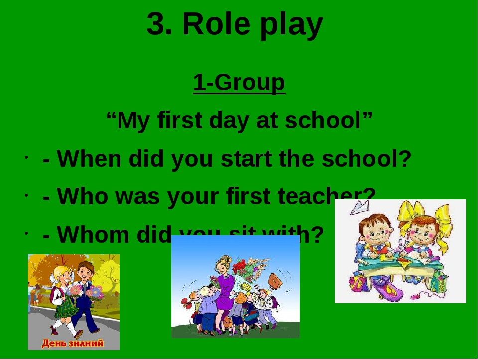 "3. Role play 1-Group ""My first day at school"" - When did you start the school..."
