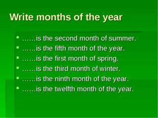 Write months of the year ……is the second month of summer. ……is the fifth mont